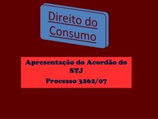 Apresentação do  Acordão  do STJ Processo 3262/07