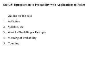 Stat 35: Introduction to Probability with Applications to Poker Outline for the day: Addiction