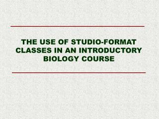 THE USE OF STUDIO-FORMAT CLASSES IN AN INTRODUCTORY BIOLOGY COURSE