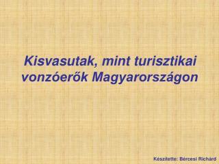 Kisvasutak, mint turisztikai vonzóerők Magyarországon
