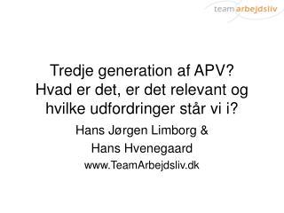 Tredje generation af APV? Hvad er det, er det relevant og hvilke udfordringer står vi i?