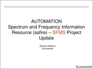 AUTOMATION Spectrum and Frequency Information Resource (safire) –  SFMS  Project Update