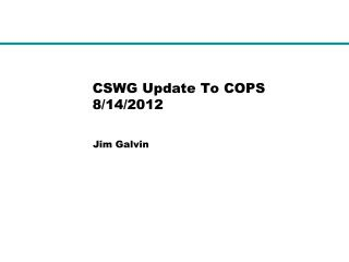 CSWG Update To COPS 8/14/2012