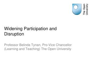 Widening Participation and Disruption
