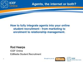 Agents, the internet or both?