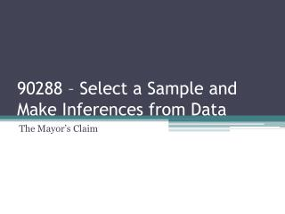 90288 – Select a Sample and Make Inferences from Data
