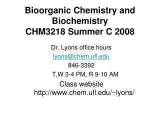 Bioorganic Chemistry and Biochemistry CHM3218 Summer C 2008