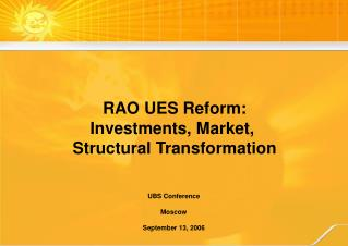 RAO UES Reform: Investments, Market,  Structural Transformation