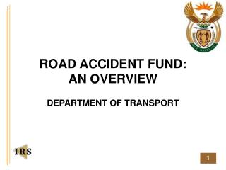 ROAD ACCIDENT FUND: AN OVERVIEW