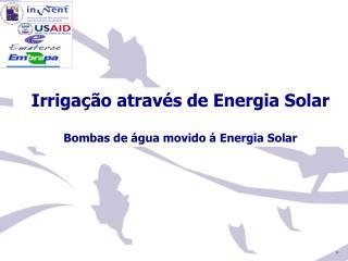 Irrigação através de Energia Solar Bombas de água movido á Energia Solar
