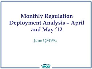 Monthly Regulation Deployment Analysis – April and May '12