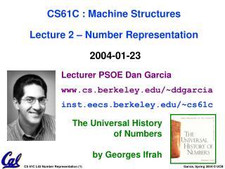 Lecturer PSOE Dan Garcia cs.berkeley/~ddgarcia inst.eecs.berkeley/~cs61c