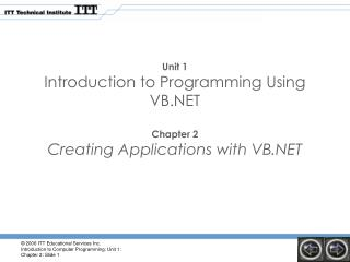 Unit 1 Introduction to Programming Using VB.NET Chapter 2 Creating Applications with VB.NET