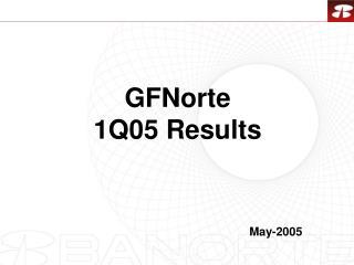 GFNorte 1Q05 Results