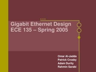 Gigabit Ethernet Design ECE 135 – Spring 2005