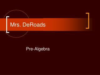 Mrs. DeRoads