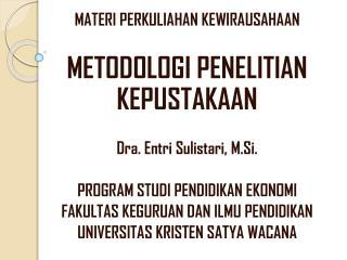 MATERI PERKULIAHAN KEWIRAUSAHAAN METODOLOGI PENELITIAN KEPUSTAKAAN Dra. Entri Sulistari, M.Si.