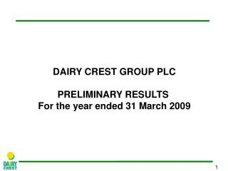 DAIRY CREST GROUP PLC PR ELIMINARY RESULTS For the year ended  3 1 March  200 9