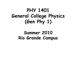 PHY 1401 General College Physics  (Gen Phy 1) Summer 2010 Rio Grande Campus