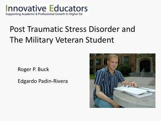 Post Traumatic Stress Disorder and  The Military Veteran Student