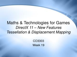 Maths & Technologies for Games DirectX 11 – New Features Tessellation & Displacement Mapping