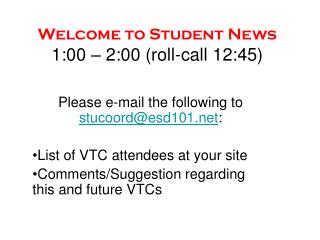 Welcome to Student News 1:00 – 2:00 (roll-call 12:45)