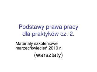 Podstawy prawa pracy  dla praktyk�w cz. 2.
