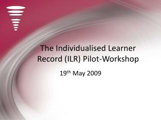 The Individualised Learner Record (ILR) Pilot-Workshop