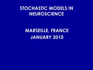 STOCHASTIC MODELS IN NEUROSCIENCE