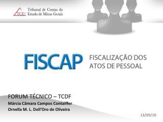 FORUM TÉCNICO – TCDF Márcia Câmara Campos Contaiffer Ornella M. L. Dell'Oro de Oliveira 13/09/10