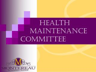 Health  	Maintenance Committee