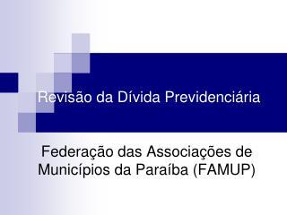 Revisão da Dívida Previdenciária Federação das Associações de Municípios da Paraíba (FAMUP)