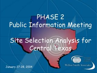 PHASE 2 Public Information Meeting Site Selection Analysis for  Central Texas