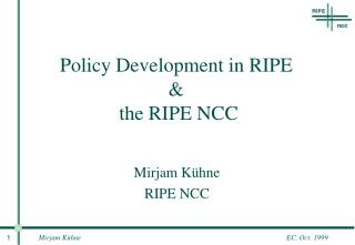 Policy Development in RIPE  &  the RIPE NCC