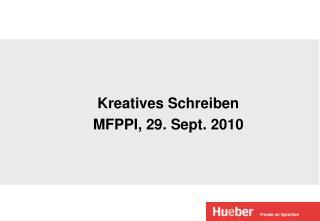 Kreatives Schreiben MFPPI, 29. Sept. 2010