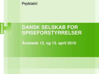 DANSK SELSKAB FOR SPISEFORSTYRRELSER   rsm de 12. og 13. april 2010