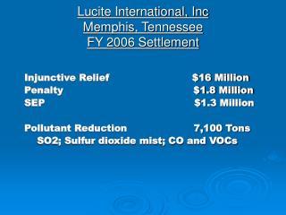 Lucite International, Inc Memphis, Tennessee FY 2006 Settlement