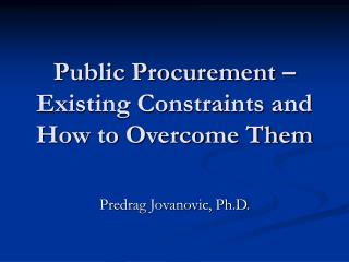 Public Procurement – Existing Constraints and How to Overcome Them