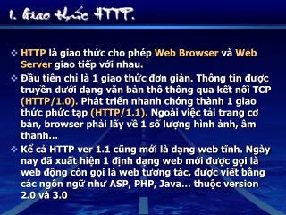 HTTP  là giao thức cho phép  Web Browser  và  Web Server  giao tiếp với nhau.