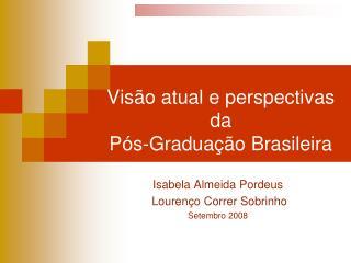 Visão atual e perspectivas da  Pós-Graduação Brasileira