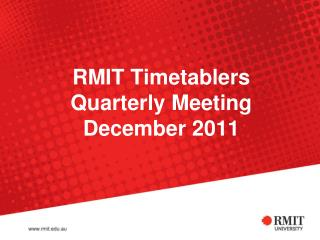RMIT Timetablers  Quarterly Meeting December 2011