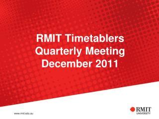 RMIT Timetablers  Quarterly Meeting December 2011