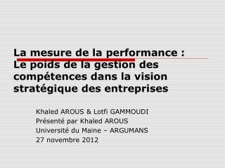Khaled AROUS & Lotfi GAMMOUDI Présenté par Khaled AROUS Université du Maine – ARGUMANS