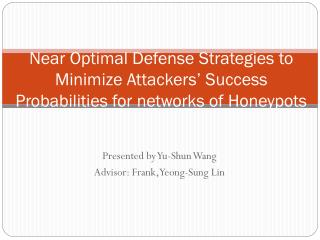 Presented by Yu-Shun Wang Advisor: Frank, Yeong-Sung Lin