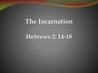 The Incarnation Hebrews 2: 14-18