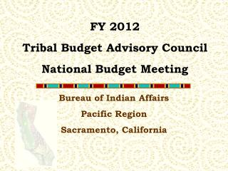 FY 2012 Tribal Budget Advisory Council National Budget Meeting