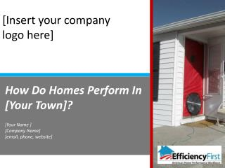 How Do Homes Perform In [Your Town]?   [Your Name ] [Company Name] [email, phone, website]