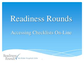 Readiness Rounds Accessing Checklists On-Line