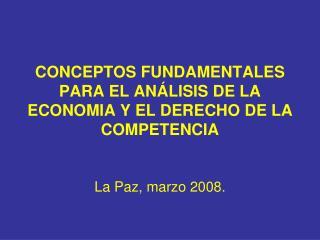 CONCEPTOS FUNDAMENTALES PARA EL ANÁLISIS DE LA ECONOMIA Y EL DERECHO DE LA COMPETENCIA