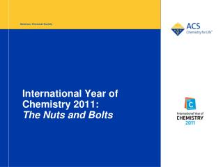 International Year of Chemistry 2011:  The Nuts and Bolts